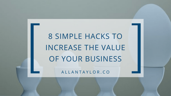 8 Simple Hacks To Increase The Value Of Your Business