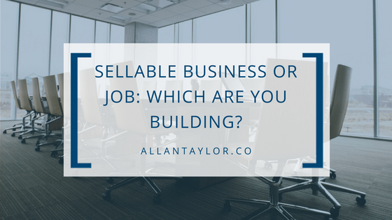Sellable Business or Job: Which Are You Building?